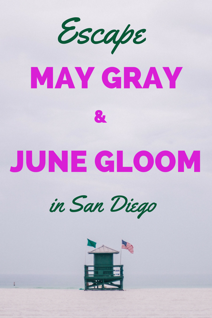 Escape May Gray and June Gloom in San Diego